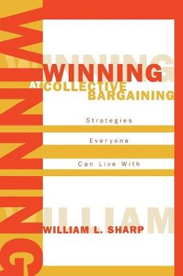 Winning at Collective Bargaining: Strategies Everyone Can Live With (Paperback)