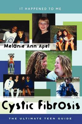 Cystic Fibrosis: The Ultimate Teen Guide - It Happened to Me 14 (Hardback)
