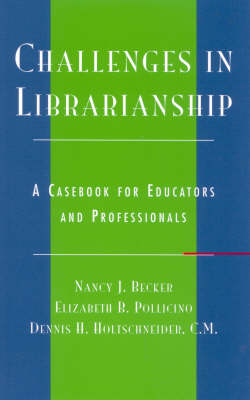 Challenges in Librarianship: A Casebook for Educators and Professionals (Paperback)