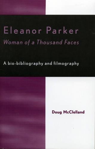 Eleanor Parker: Woman of a Thousand Faces (Paperback)