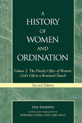 A History of Women and Ordination: The Priestly Office of Women: God's Gift to a Renewed Church (Hardback)