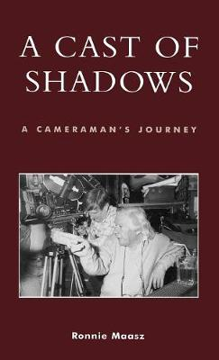 A Cast of Shadows: A Cameraman's Journey - The Scarecrow Filmmakers Series 109 (Hardback)