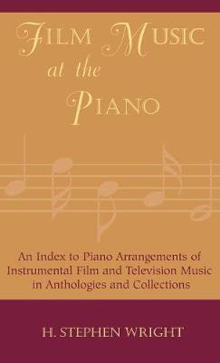 Film Music at the Piano: An Index to Piano Arrangements of Instrumental Film and Television Music in Anthologies and Collections (Hardback)