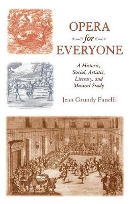 Opera for Everyone: A Historic, Social, Artistic, Literary, and Musical Study (Paperback)