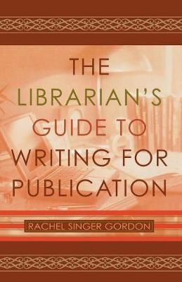The Librarian's Guide to Writing for Publication (Paperback)