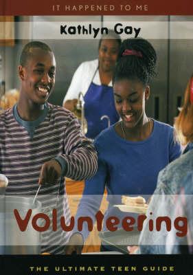 Volunteering: The Ultimate Teen Guide - It Happened to Me 9 (Hardback)
