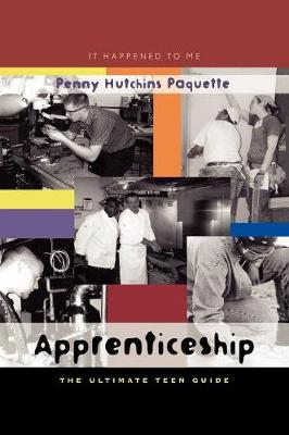 Apprenticeship: The Ultimate Teen Guide - It Happened to Me 13 (Hardback)