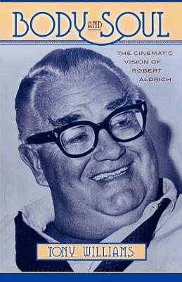 Body and Soul: The Cinematic Vision of Robert Aldrich - The Scarecrow Filmmakers Series 110 (Paperback)