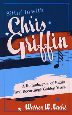 Sittin' in with Chris Griffin: A Reminiscence of Radio and Recording's Golden Years - Studies in Jazz (Paperback)