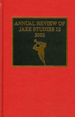 Annual Review of Jazz Studies 12: 2002 - Annual Review of Jazz Studies 12 (Hardback)
