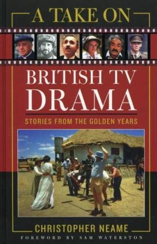 A Take on British TV Drama: Stories from the Golden Years - The Scarecrow Filmmakers Series 112 (Hardback)