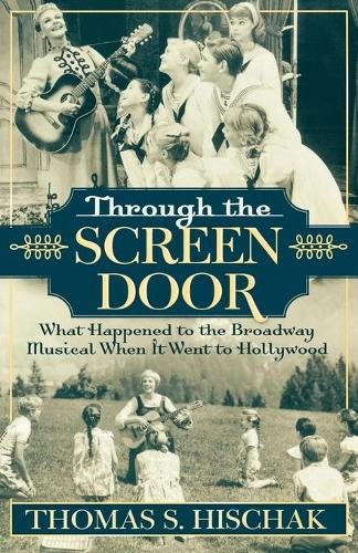 Through the Screen Door: What Happened to the Broadway Musical When it Went to Hollywood (Paperback)