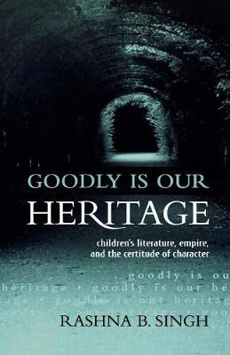 Goodly Is Our Heritage: Children's Literature, Empire, and the Certitude of Character (Paperback)
