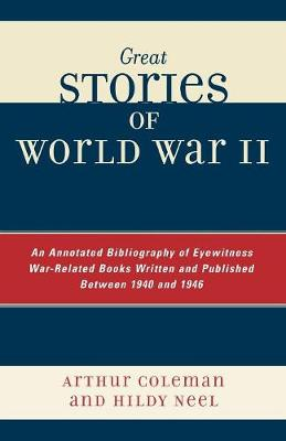 Great Stories of World War II: An Annotated Bibliography of Eyewitness War-Related Books Written and Published Between 1940 and 1946 (Paperback)