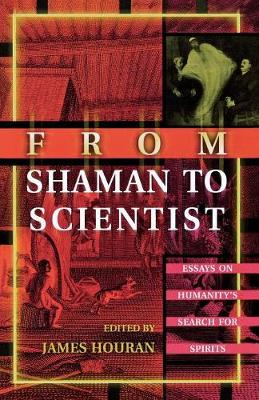 From Shaman to Scientist: Essays on Humanity's Search for Spirits (Paperback)
