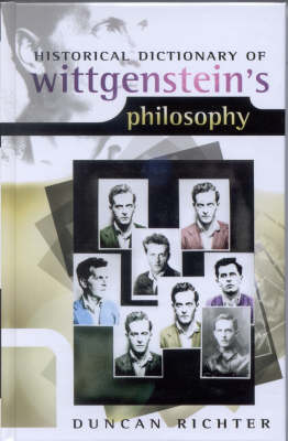 Historical Dictionary of Wittgenstein's Philosophy - Historical Dictionaries of Religions, Philosophies, and Movements Series 54 (Hardback)