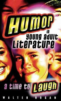 Humor in Young Adult Literature: A Time to Laugh - Studies in Young Adult Literature 14 (Hardback)