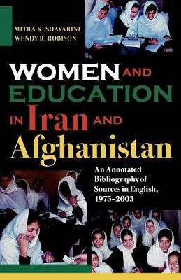 Women and Education in Iran and Afghanistan: An Annotated Bibliography of Sources in English, 1975-2003 (Paperback)