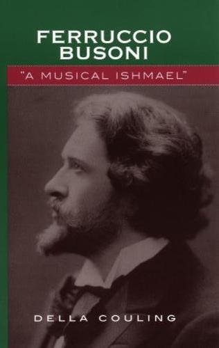 Ferruccio Busoni: A Musical Ishmael (Hardback)
