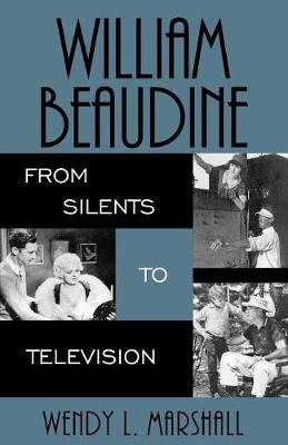 William Beaudine: From Silents to Television - The Scarecrow Filmmakers Series 116 (Paperback)