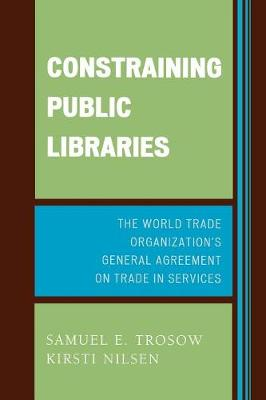 Constraining Public Libraries: The World Trade Organization's General Agreement on Trade in Services (Paperback)
