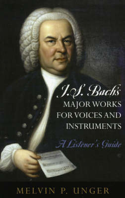 J.S. Bach's Major Works for Voices and Instruments: A Listener's Guide (Paperback)