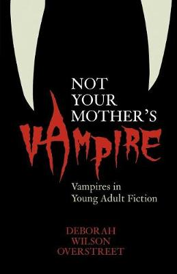 Not Your Mother's Vampire: Vampires in Young Adult Fiction (Paperback)