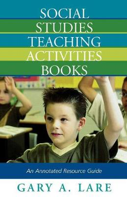 Social Studies Teaching Activities Books: An Annotated Resource Guide (Paperback)