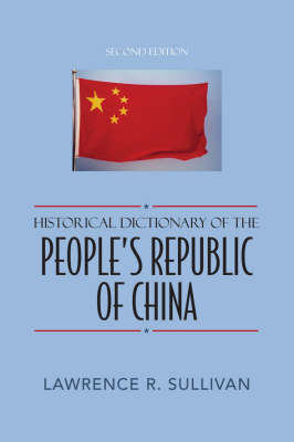 Historical Dictionary of the People's Republic of China - Historical Dictionaries of Asia, Oceania and the Middle East 63 (Hardback)