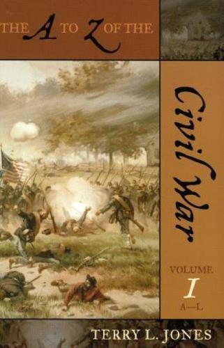 The A to Z of the Civil War - The A to Z Guide Series Volume 1 (A-L)  (Paperback)