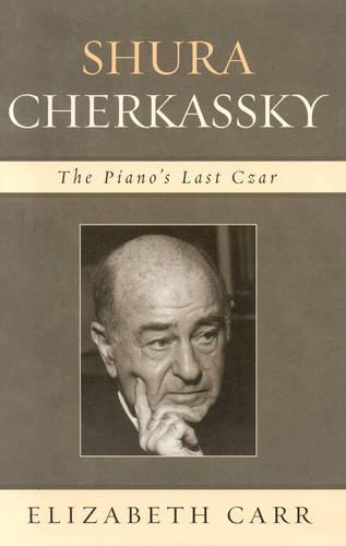Shura Cherkassky: The Piano's Last Czar (Hardback)
