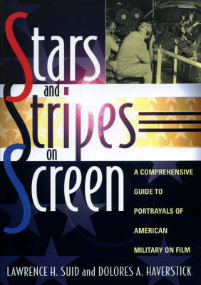 Stars and Stripes on Screen: A Comprehensive Guide to Portrayals of American Military on Film (Paperback)