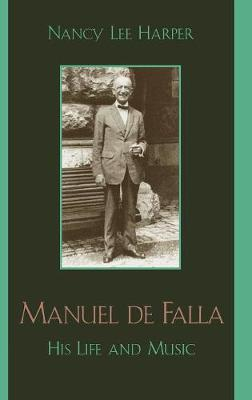 Manuel de Falla: His Life and Music (Hardback)