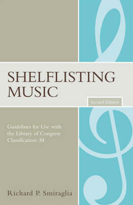 Shelflisting Music: Guidelines for Use with the Library of Congress Classification: M - Music Library Association Technical Reports 30 (Paperback)