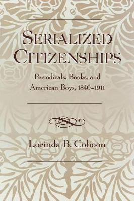 Serialized Citizenships: Periodicals, Books, and American Boys, 1840-1911 (Paperback)
