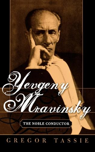 Yevgeny Mravinsky: The Noble Conductor (Hardback)