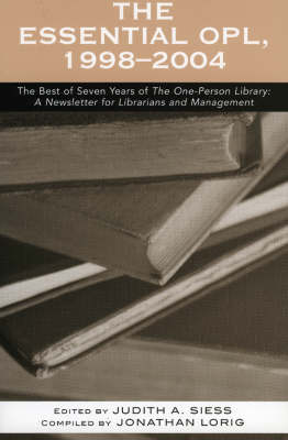 The Essential OPL, 1998-2004: The Best of Seven Years of The One-Person Library: A Newsletter for Librarians and Management (Paperback)