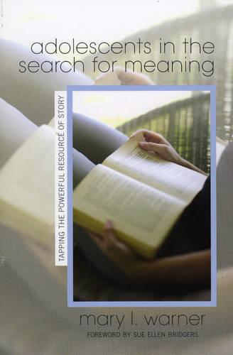 Adolescents in the Search for Meaning: Tapping the Powerful Resource of Story (Paperback)