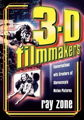 3-D Filmmakers: Conversations with Creators of Stereoscopic Motion Pictures - The Scarecrow Filmmakers Series (Paperback)