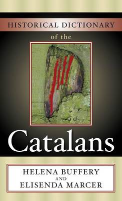 Historical Dictionary of the Catalans - Historical Dictionaries of Peoples and Cultures 10 (Hardback)