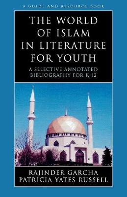 The World of Islam in Literature for Youth: A Selective Annotated Bibliography for K-12 - Literature for Youth Series 7 (Paperback)