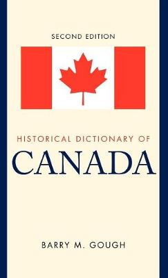 Historical Dictionary of Canada - Historical Dictionaries of the Americas (Hardback)