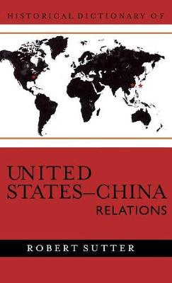 Historical Dictionary of United States-China Relations - Historical Dictionaries of Diplomacy and Foreign Relations 2 (Hardback)