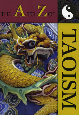 The A to Z of Taoism - The A to Z Guide Series 13 (Paperback)