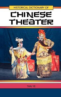 Historical Dictionary of Chinese Theater - Historical Dictionaries of Literature and the Arts 27 (Hardback)