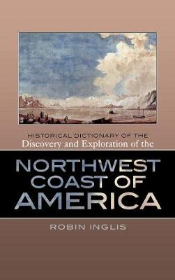 Historical Dictionary of the Discovery and Exploration of the Northwest Coast of America - Historical Dictionaries of Discovery and Exploration 4 (Hardback)