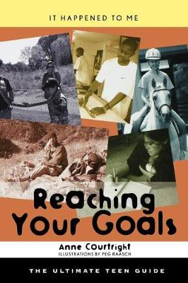 Reaching Your Goals: The Ultimate Teen Guide - It Happened to Me 23 (Hardback)