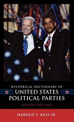 Historical Dictionary of United States Political Parties - Historical Dictionaries of U.S. Politics and Political Eras 14 (Hardback)