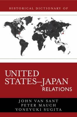 Historical Dictionary of United States-Japan Relations - Historical Dictionaries of Diplomacy and Foreign Relations 4 (Hardback)