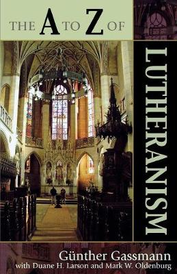 The A to Z of Lutheranism - The A to Z Guide Series 22 (Paperback)